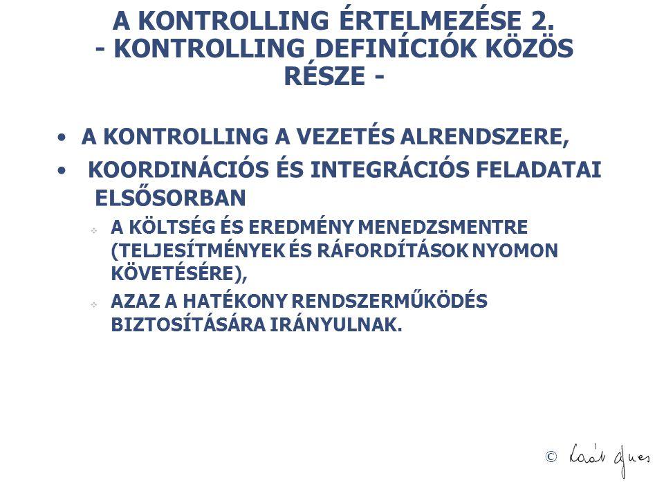 © A KONTROLLING ÉRTELMEZÉSE 2. - KONTROLLING DEFINÍCIÓK KÖZÖS RÉSZE - A KONTROLLING A VEZETÉS ALRENDSZERE, KOORDINÁCIÓS ÉS INTEGRÁCIÓS FELADATAI ELSŐS