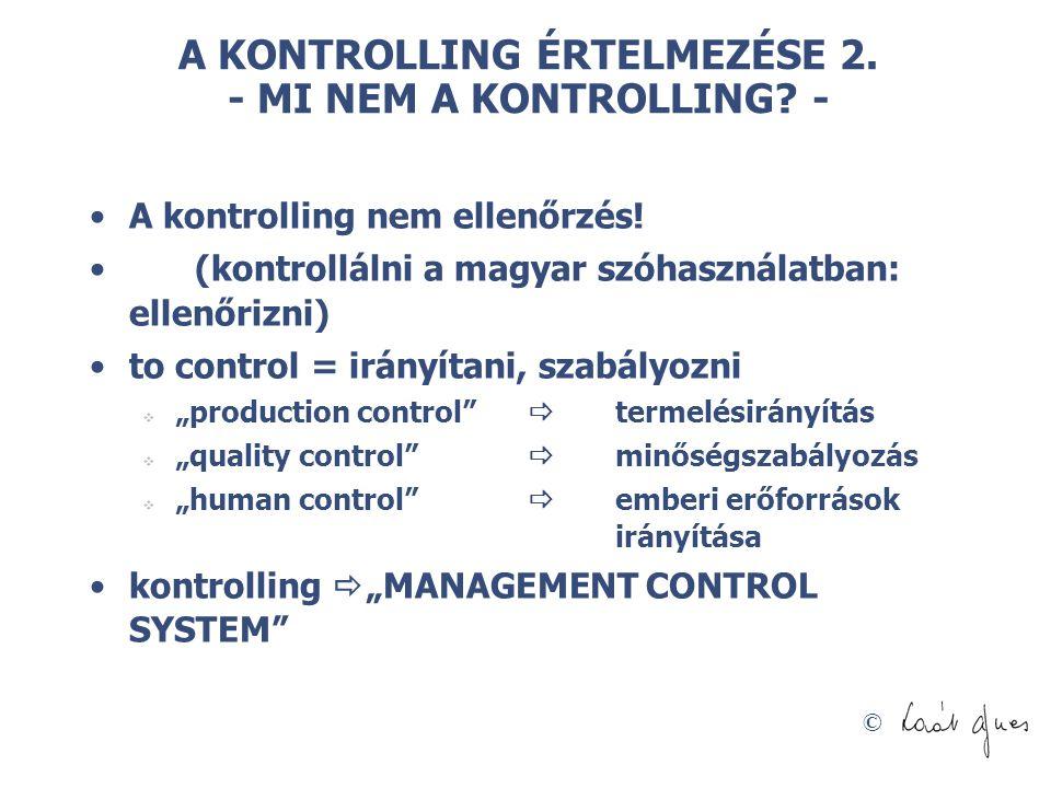 © A KONTROLLING ÉRTELMEZÉSE 2. - MI NEM A KONTROLLING? - A kontrolling nem ellenőrzés! (kontrollálni a magyar szóhasználatban: ellenőrizni) to control