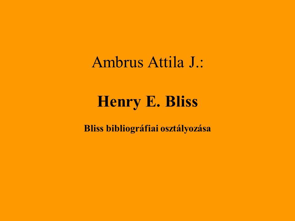 Ambrus Attila J.: Henry E. Bliss Bliss bibliográfiai osztályozása