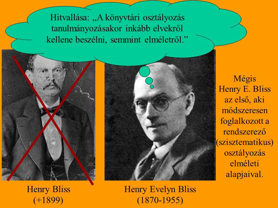 """Ki az a Henry Bliss? Henry Bliss (+1899) Henry Evelyn Bliss (1870-1955) Hitvallása: """"A könyvtári osztályozás tanulmányozásakor inkább elvekről kellene"""