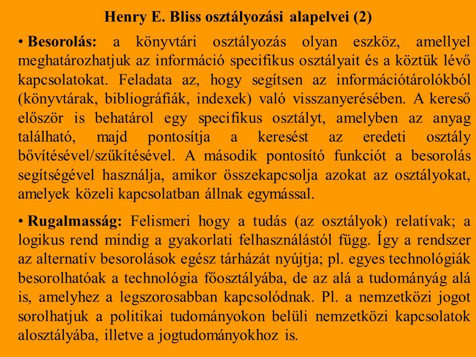 Henry E. Bliss osztályozási alapelvei (2) Besorolás: a könyvtári osztályozás olyan eszköz, amellyel meghatározhatjuk az információ specifikus osztálya