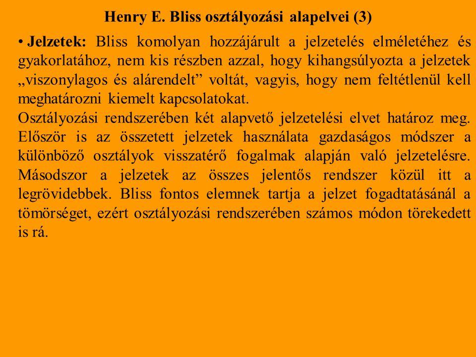 Henry E. Bliss osztályozási alapelvei (3) Jelzetek: Bliss komolyan hozzájárult a jelzetelés elméletéhez és gyakorlatához, nem kis részben azzal, hogy