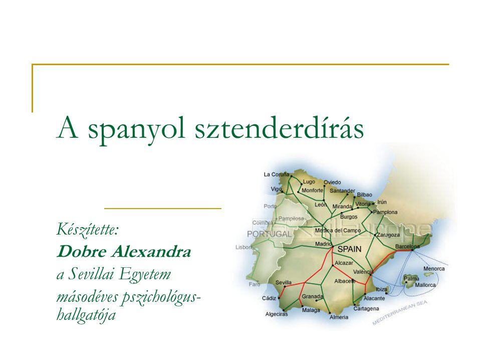 A spanyol sztenderdírás Készítette: Dobre Alexandra a Sevillai Egyetem másodéves pszichológus- hallgatója