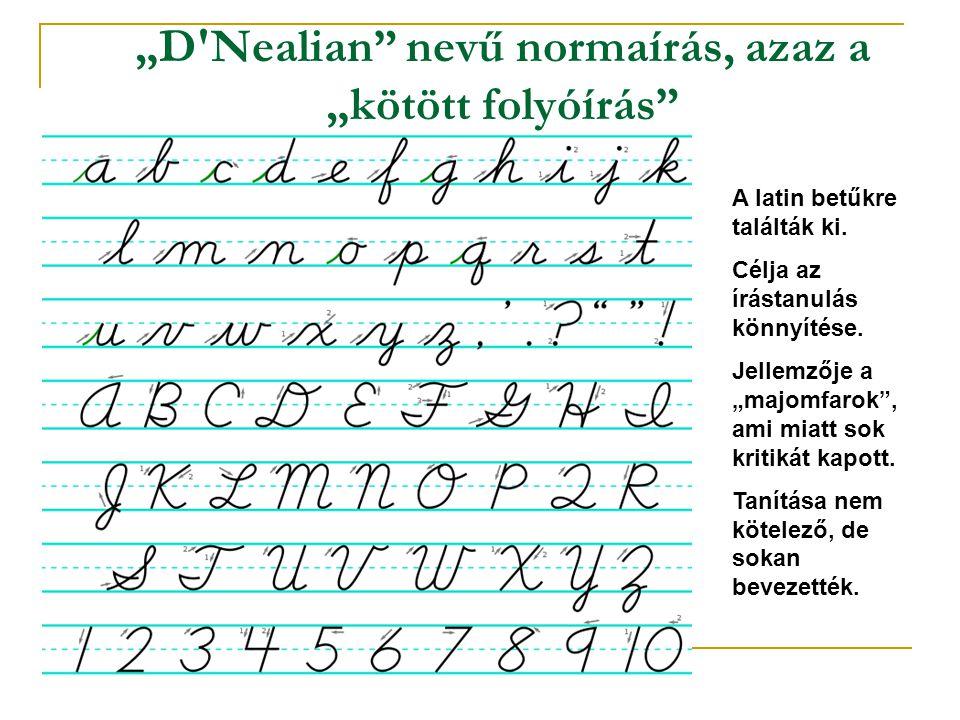 """""""D'Nealian"""" nevű normaírás, azaz a """"kötött folyóírás"""" A latin betűkre találták ki. Célja az írástanulás könnyítése. Jellemzője a """"majomfarok"""", ami mia"""