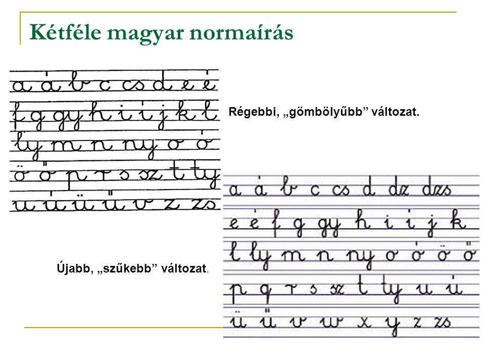 """Kétféle magyar normaírás Régebbi, """"gömbölyűbb"""" változat. Újabb, """"szűkebb"""" változat."""