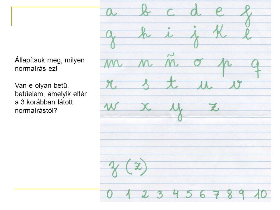 Állapítsuk meg, milyen normaírás ez! Van-e olyan betű, betűelem, amelyik eltér a 3 korábban látott normaírástól?