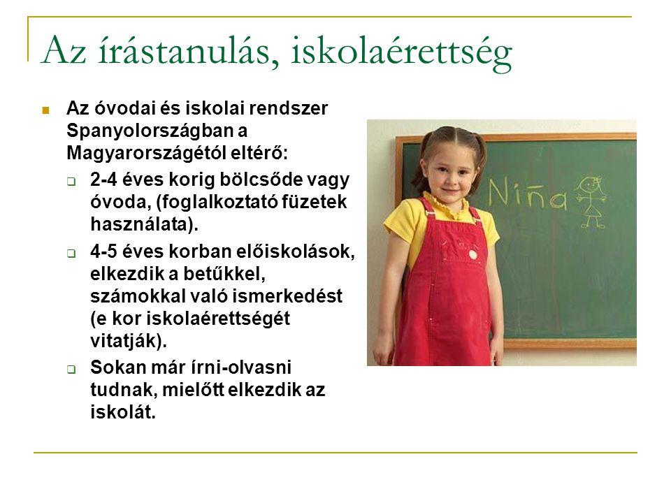 Az óvodai és iskolai rendszer Spanyolországban a Magyarországétól eltérő:  2-4 éves korig bölcsőde vagy óvoda, (foglalkoztató füzetek használata). 