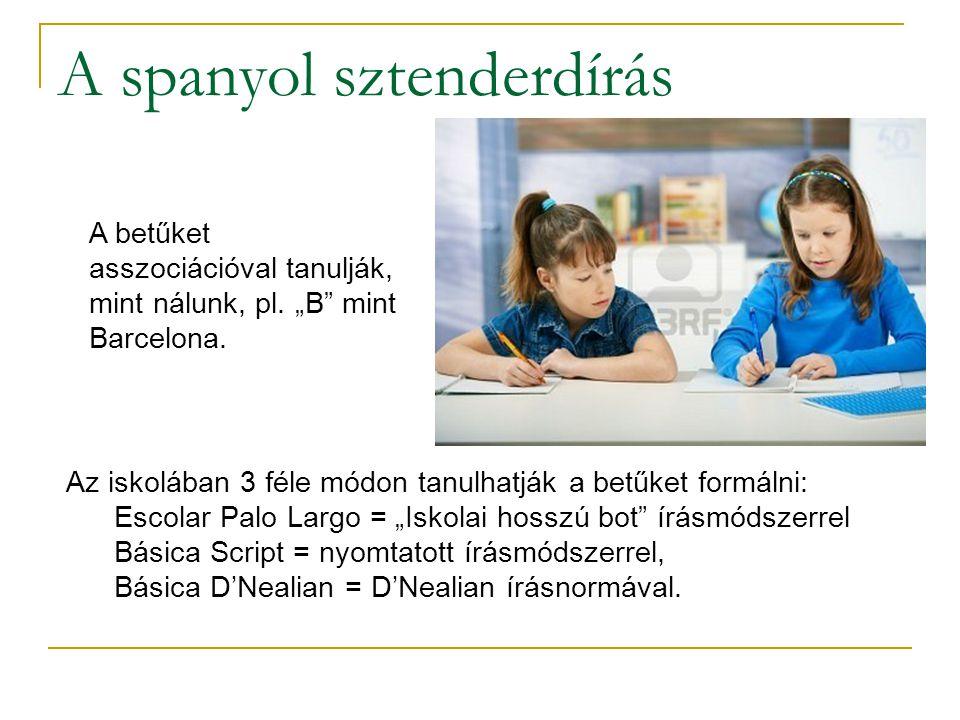 """A spanyol sztenderdírás Az iskolában 3 féle módon tanulhatják a betűket formálni: Escolar Palo Largo = """"Iskolai hosszú bot"""" írásmódszerrel Básica Scri"""