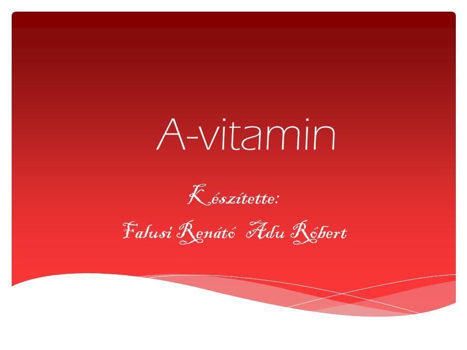 A-vitamin Készítette: Falusi Renátó Adu Róbert
