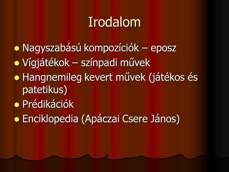 Irodalom Nagyszabású kompozíciók – eposz Nagyszabású kompozíciók – eposz Vígjátékok – színpadi művek Vígjátékok – színpadi művek Hangnemileg kevert mű
