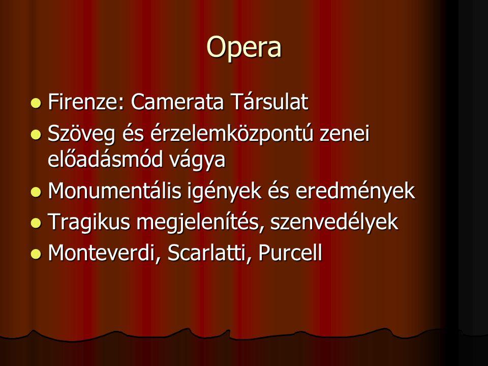 Opera Firenze: Camerata Társulat Firenze: Camerata Társulat Szöveg és érzelemközpontú zenei előadásmód vágya Szöveg és érzelemközpontú zenei előadásmó
