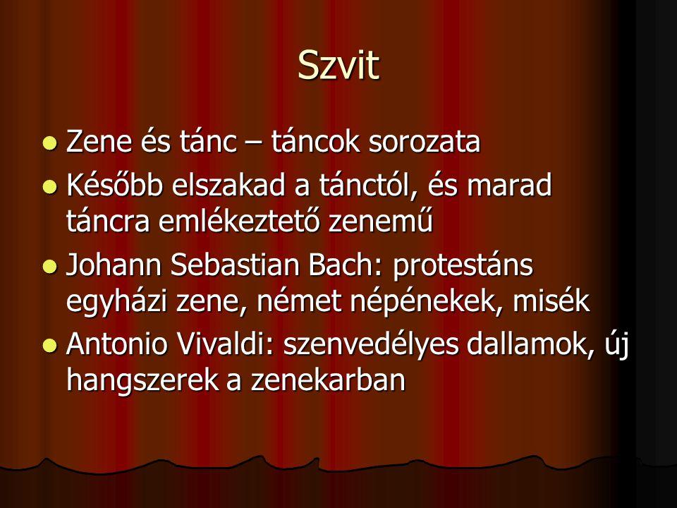 Szvit Zene és tánc – táncok sorozata Zene és tánc – táncok sorozata Később elszakad a tánctól, és marad táncra emlékeztető zenemű Később elszakad a tá