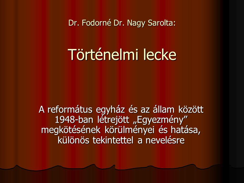 """Dr. Fodorné Dr. Nagy Sarolta: Történelmi lecke A református egyház és az állam között 1948-ban létrejött """"Egyezmény"""" megkötésének körülményei és hatás"""