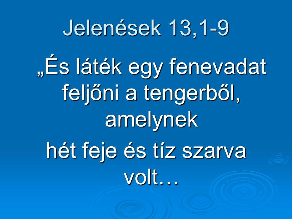 """Jelenések 13,1-9 """"És láték egy fenevadat feljőni a tengerből, amelynek hét feje és tíz szarva volt…"""
