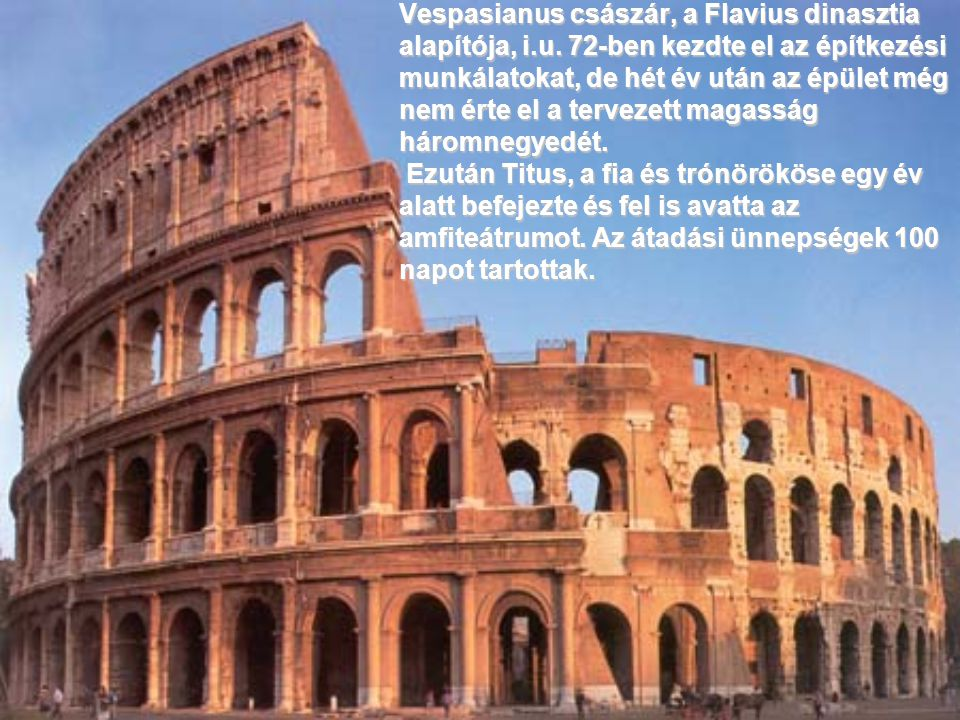6. A RÓMAI COLOSSEUM 6. A RÓMAI COLOSSEUM A Római Birodalom szimbolikus építménye. Eredetileg Flavius Amfiteátruma volt a neve, Vespasianus császár cs