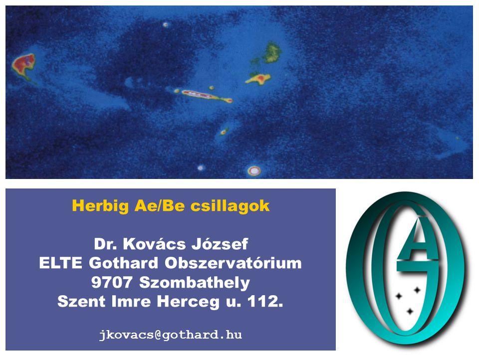 Herbig Ae/Be csillagok Dr. Kovács József ELTE Gothard Obszervatórium 9707 Szombathely Szent Imre Herceg u. 112. jkovacs@gothard.hu