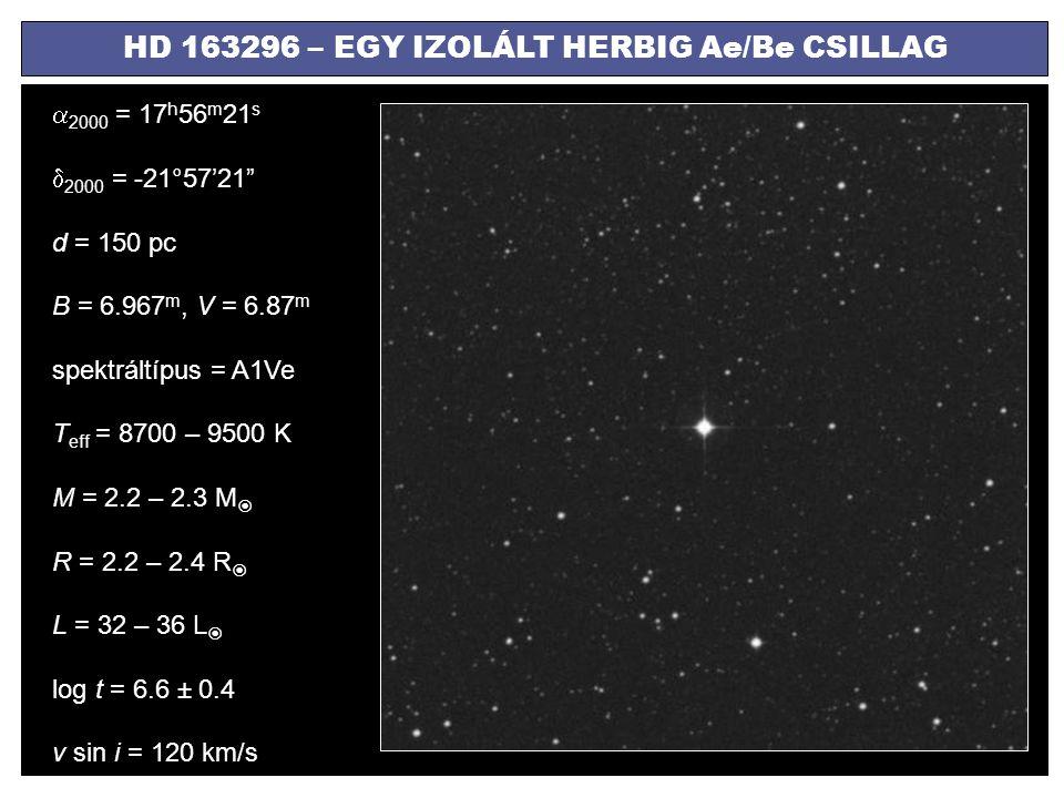 """HD 163296 – EGY IZOLÁLT HERBIG Ae/Be CSILLAG  2000 = 17 h 56 m 21 s  2000 = -21°57'21"""" d = 150 pc B = 6.967 m, V = 6.87 m spektráltípus = A1Ve T eff"""