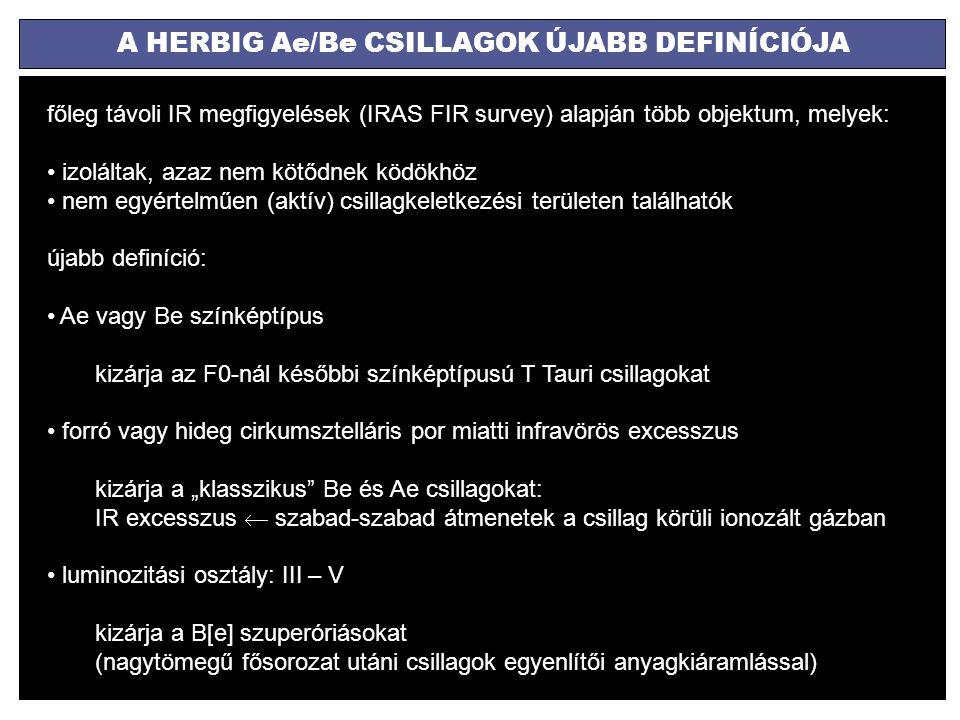 A HERBIG Ae/Be CSILLAGOK ÚJABB DEFINÍCIÓJA főleg távoli IR megfigyelések (IRAS FIR survey) alapján több objektum, melyek: izoláltak, azaz nem kötődnek