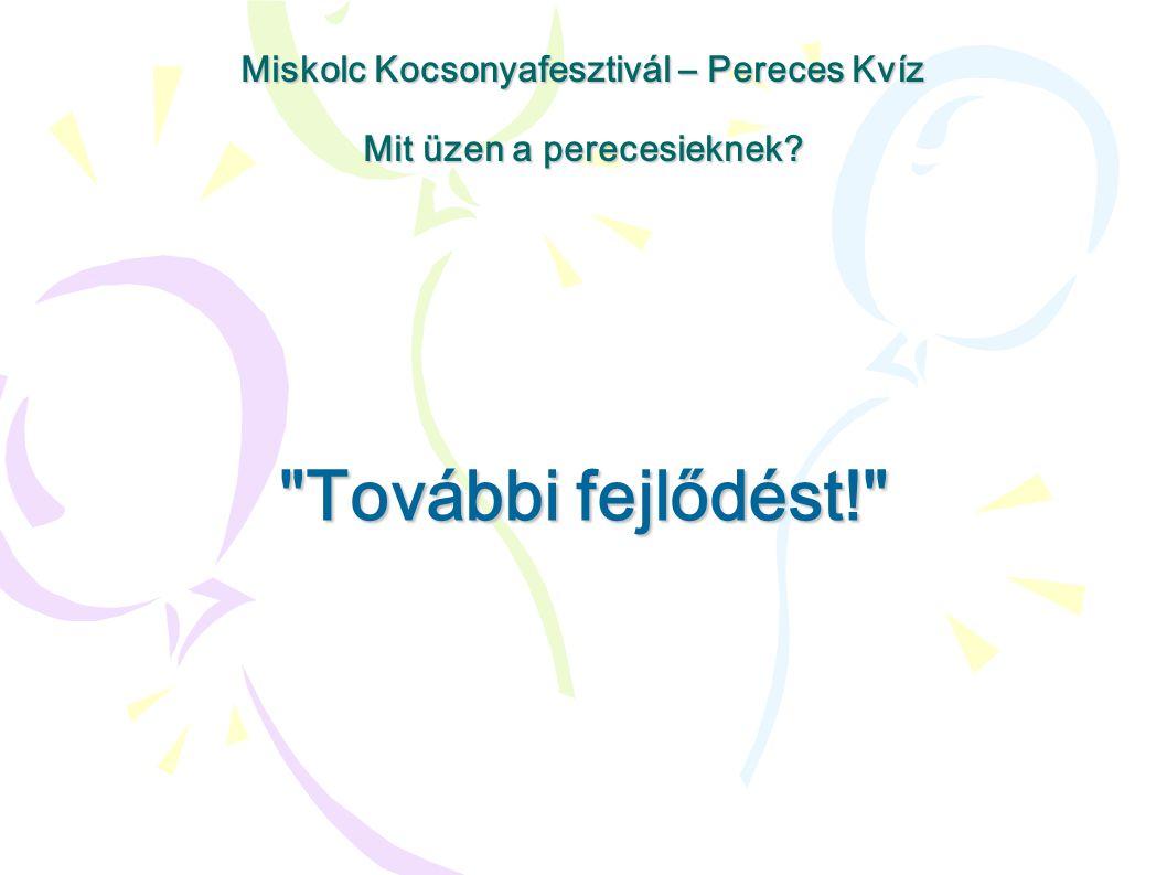 További fejlődést! Miskolc Kocsonyafesztivál – Pereces Kvíz Mit üzen a perecesieknek?
