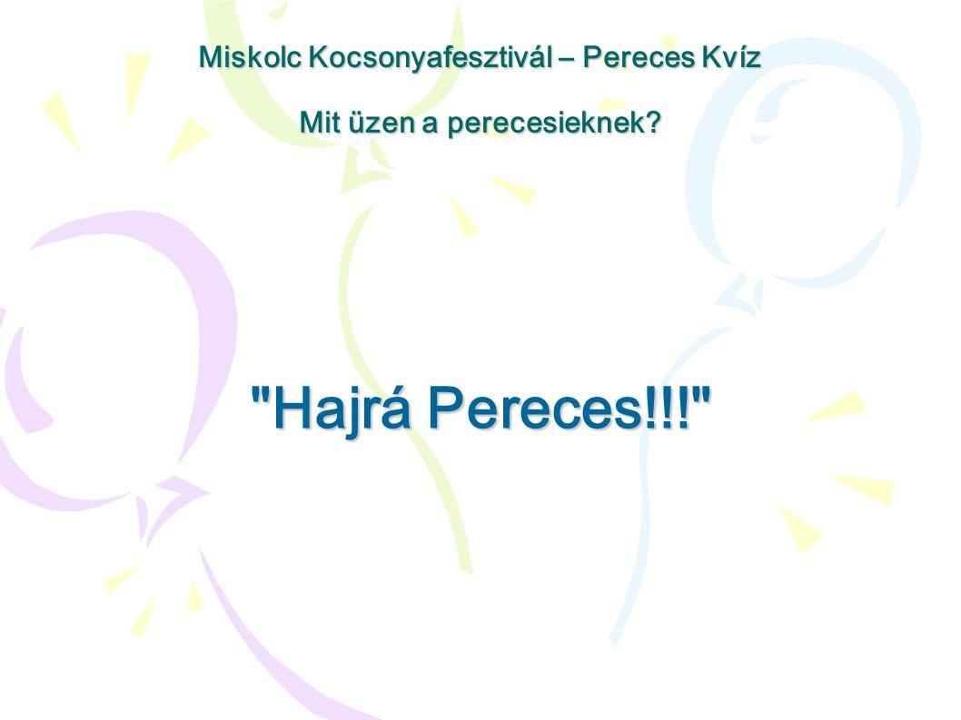 Hajrá Pereces!!! Miskolc Kocsonyafesztivál – Pereces Kvíz Mit üzen a perecesieknek?