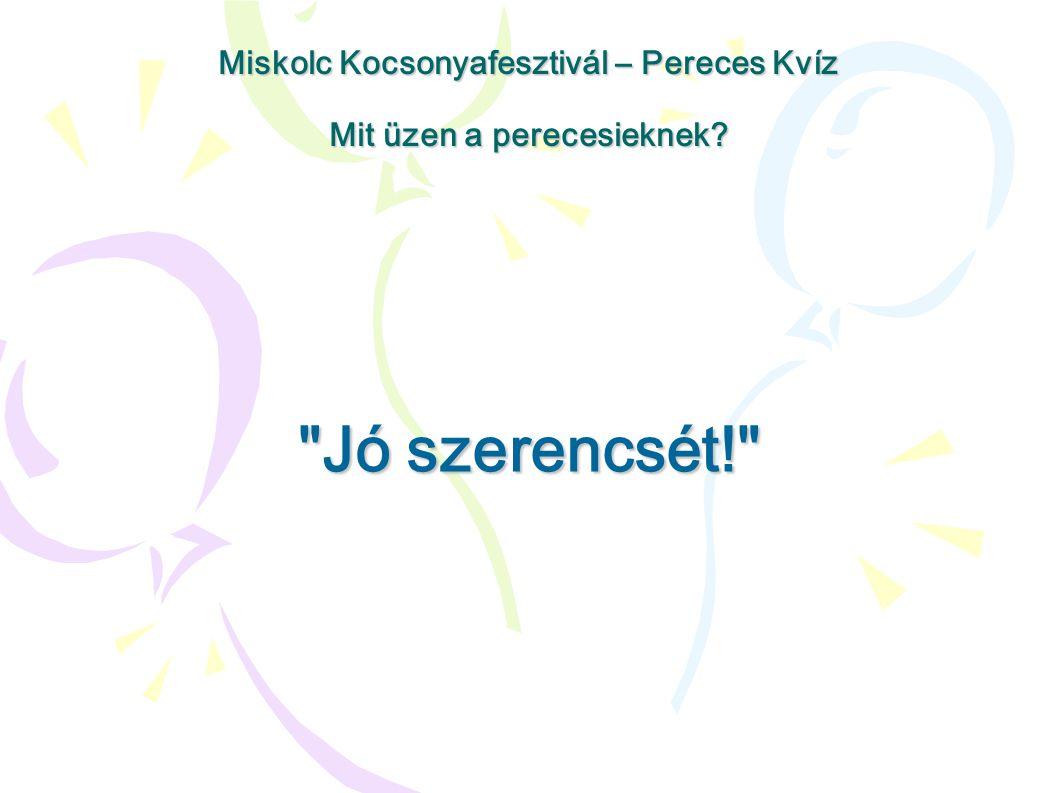 Jó szerencsét! Miskolc Kocsonyafesztivál – Pereces Kvíz Mit üzen a perecesieknek?