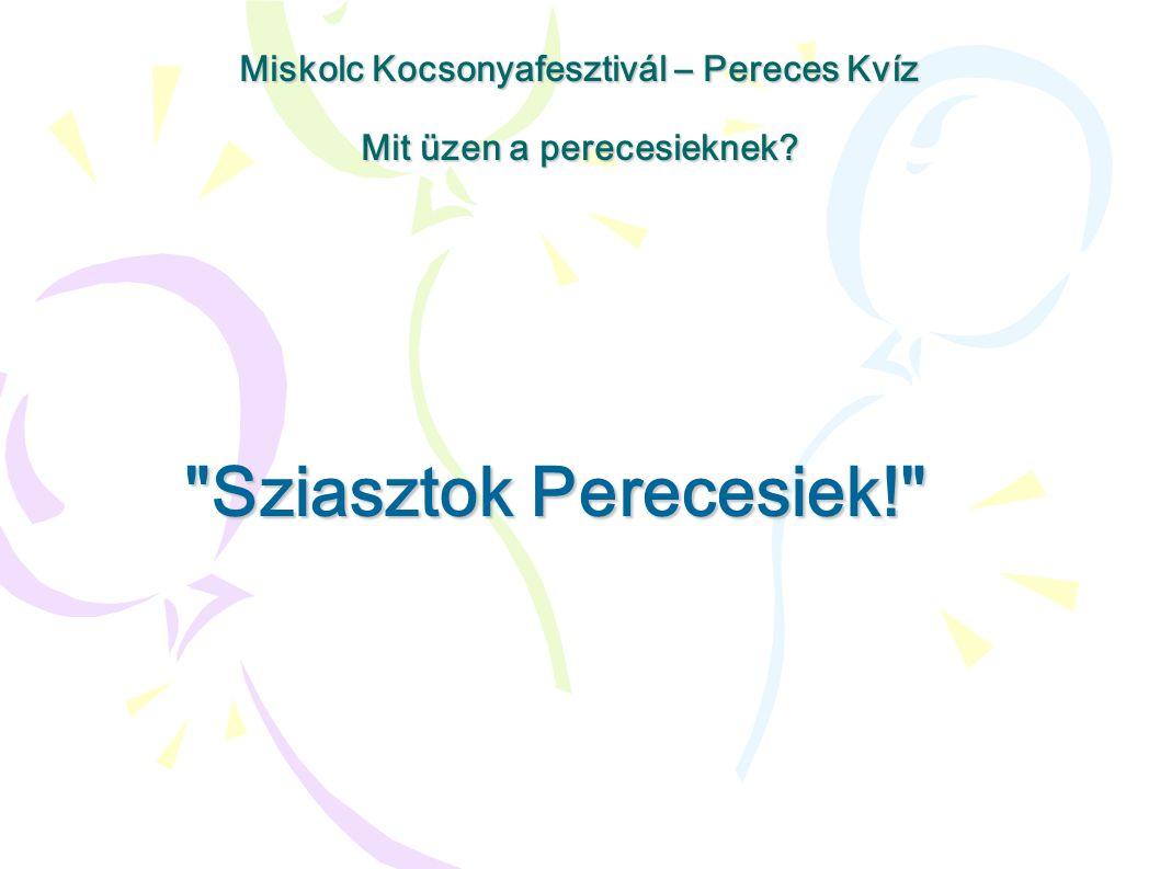 Sziasztok Perecesiek! Miskolc Kocsonyafesztivál – Pereces Kvíz Mit üzen a perecesieknek?