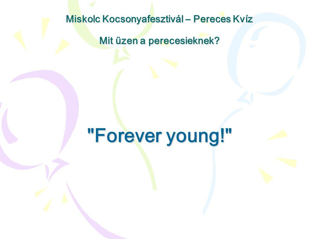 Forever young! Miskolc Kocsonyafesztivál – Pereces Kvíz Mit üzen a perecesieknek?