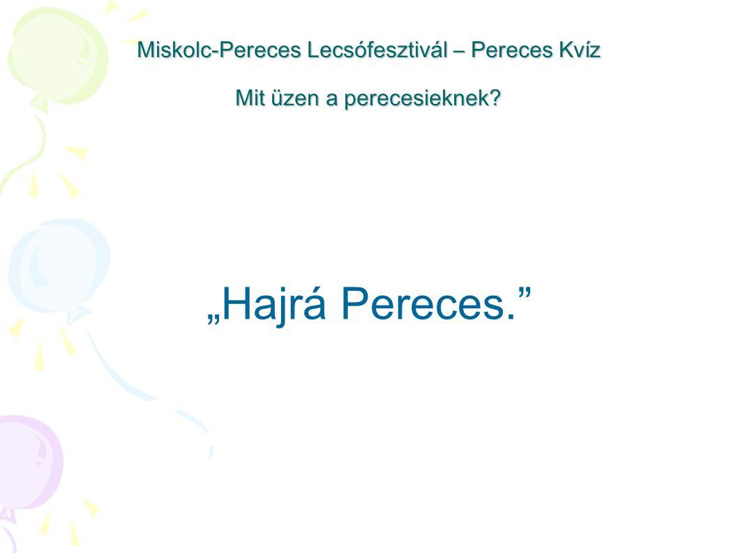"""Miskolc-Pereces Lecsófesztivál – Pereces Kvíz Mit üzen a perecesieknek? """"Hajrá Pereces."""