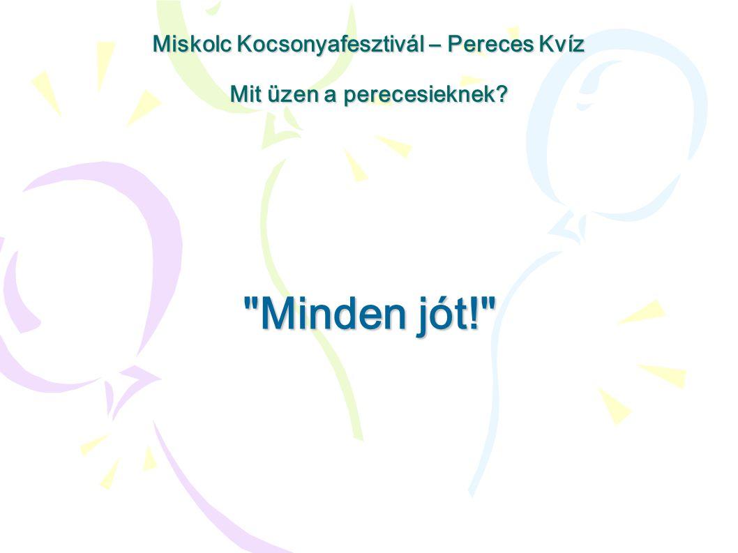 Minden jót! Miskolc Kocsonyafesztivál – Pereces Kvíz Mit üzen a perecesieknek?