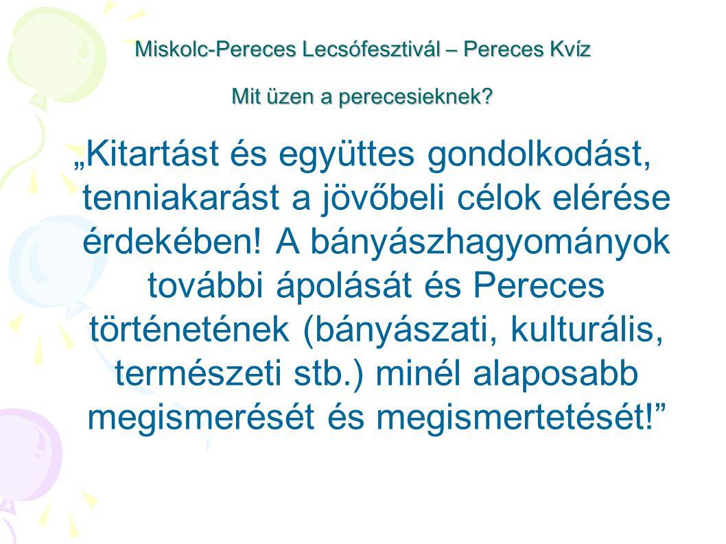 Miskolc-Pereces Lecsófesztivál – Pereces Kvíz Mit üzen a perecesieknek.