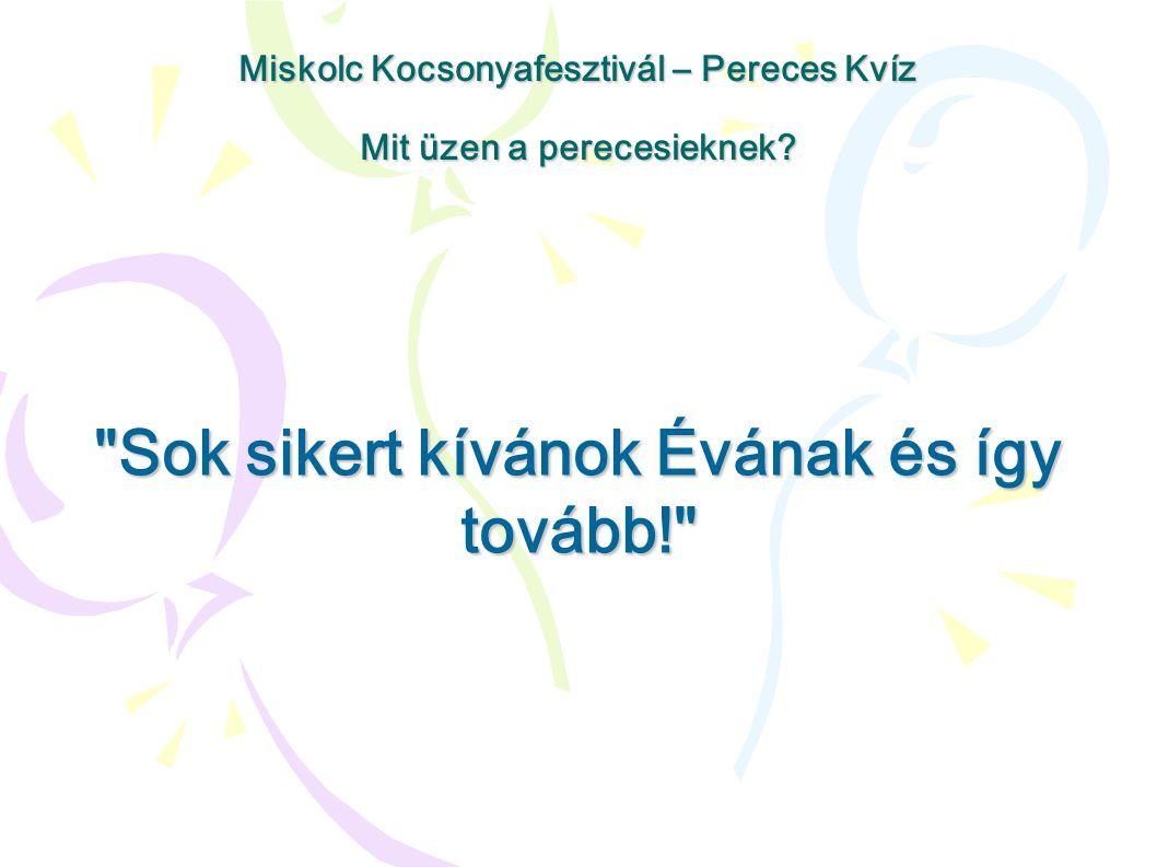 Sok sikert kívánok Évának és így tovább! Miskolc Kocsonyafesztivál – Pereces Kvíz Mit üzen a perecesieknek?