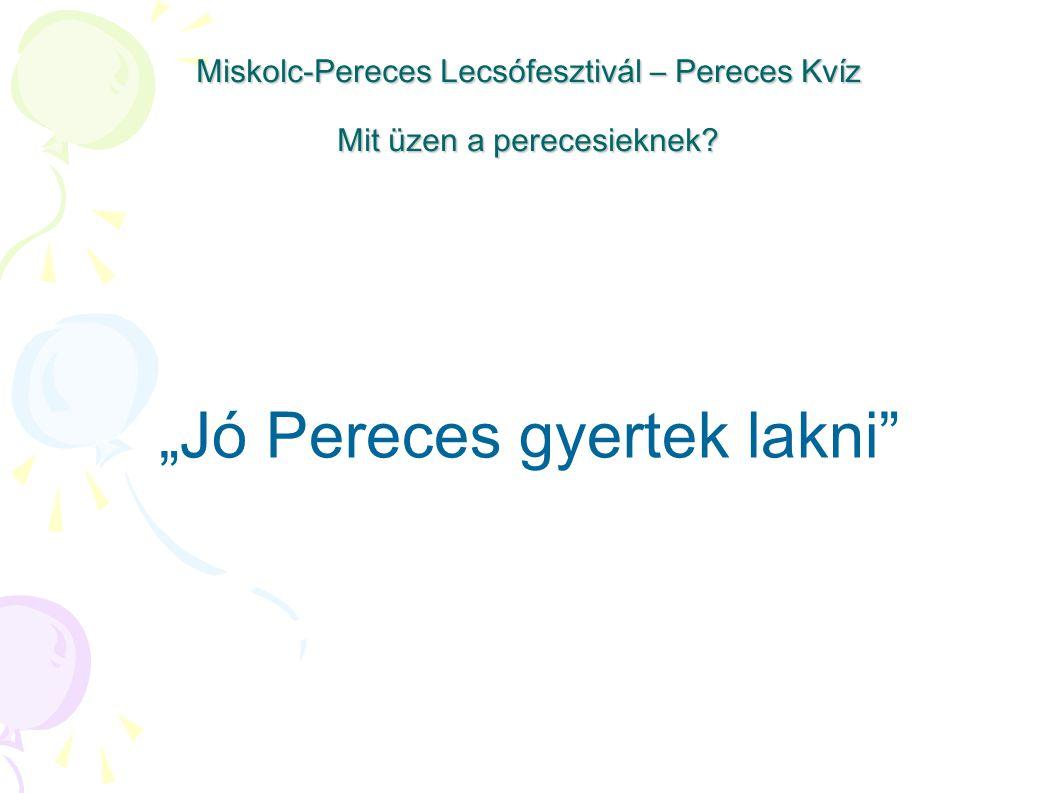 """Miskolc-Pereces Lecsófesztivál – Pereces Kvíz Mit üzen a perecesieknek? """"Jó Pereces gyertek lakni"""