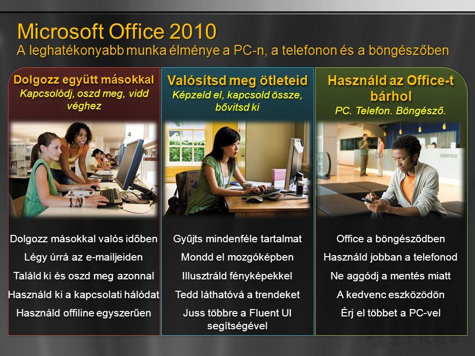 Microsoft Office 2010 A leghatékonyabb munka élménye a PC-n, a telefonon és a böngészőben Használd az Office-t bárhol PC.