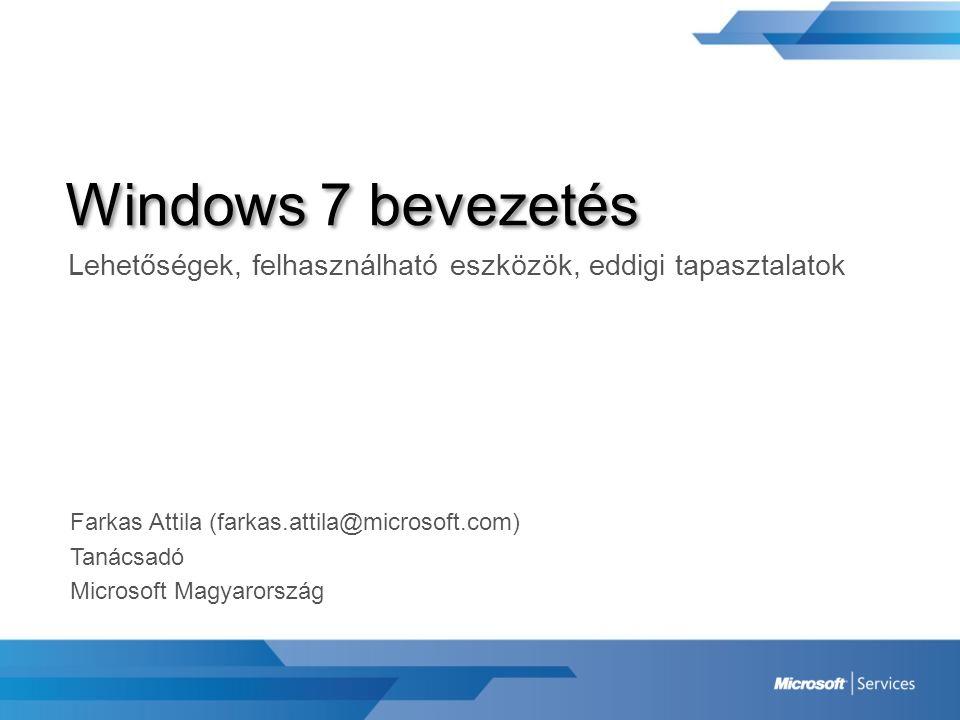 Windows 7 bevezetés Lehetőségek, felhasználható eszközök, eddigi tapasztalatok Farkas Attila (farkas.attila@microsoft.com) Tanácsadó Microsoft Magyaro