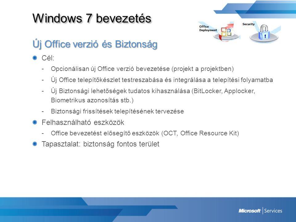 Windows 7 bevezetés Új Office verzió és Biztonság Cél: -Opcionálisan új Office verzió bevezetése (projekt a projektben) -Új Office telepítőkészlet tes