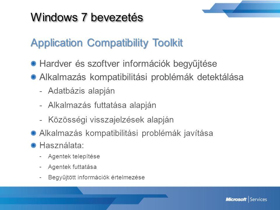 Windows 7 bevezetés Application Compatibility Toolkit Hardver és szoftver információk begyűjtése Alkalmazás kompatibilitási problémák detektálása -Ada