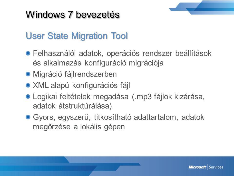 Windows 7 bevezetés User State Migration Tool Felhasználói adatok, operációs rendszer beállítások és alkalmazás konfiguráció migrációja Migráció fájlr