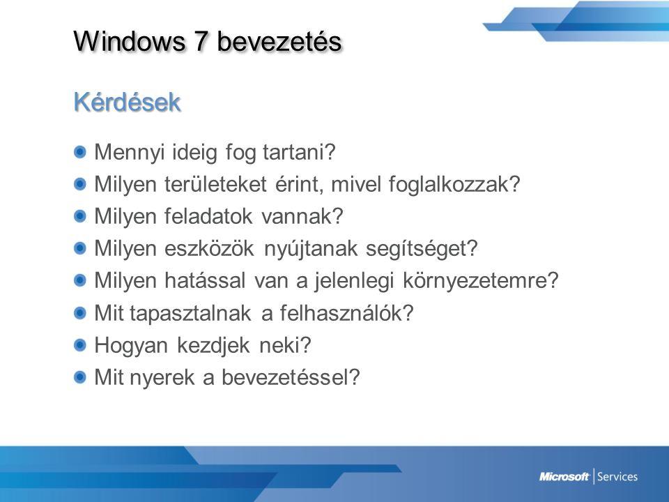 Windows 7 bevezetés Kérdések Mennyi ideig fog tartani? Milyen területeket érint, mivel foglalkozzak? Milyen feladatok vannak? Milyen eszközök nyújtana
