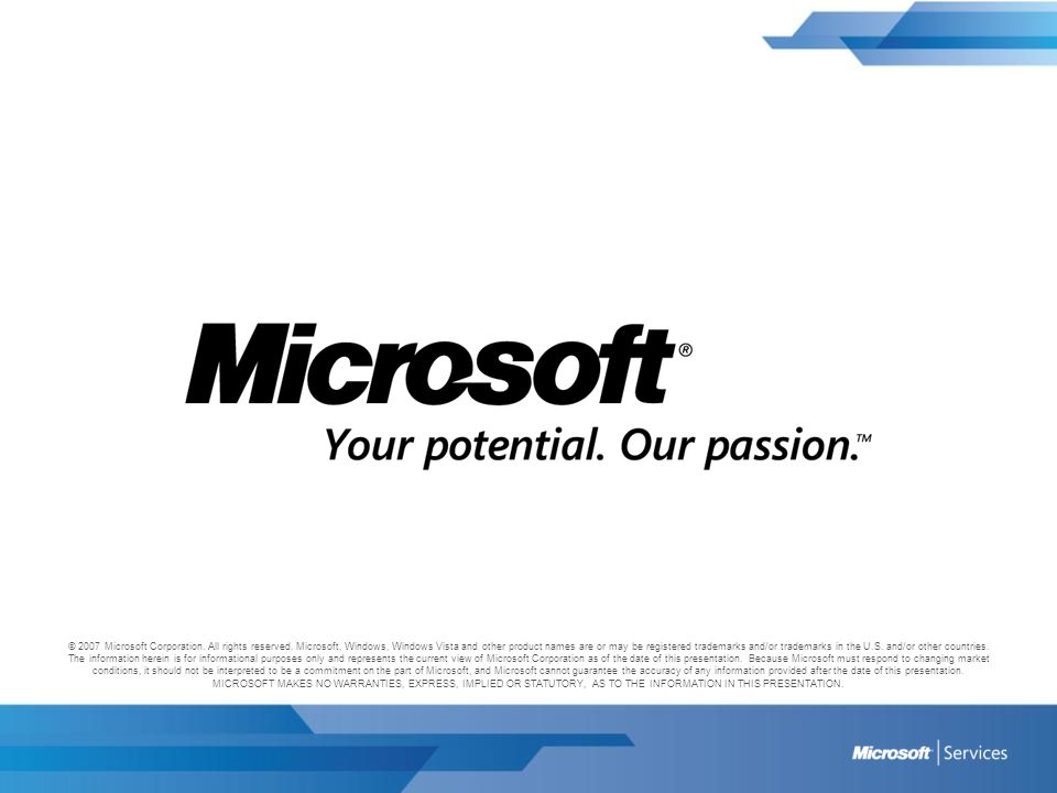 © 2007 Microsoft Corporation. All rights reserved. Microsoft, Windows, Windows Vista and other product names are or may be registered trademarks and/o