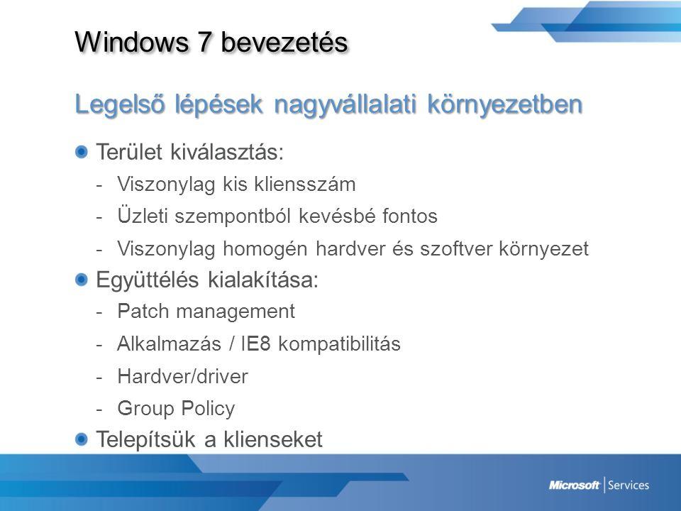 Windows 7 bevezetés Legelső lépések nagyvállalati környezetben Terület kiválasztás: -Viszonylag kis kliensszám -Üzleti szempontból kevésbé fontos -Vis