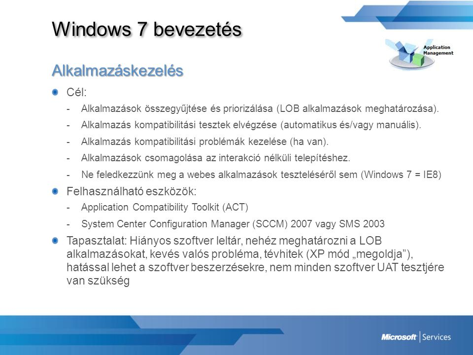 Windows 7 bevezetés A bevezetés további előnyei Hatékonyabb és egyszerűbb klienspark üzemeltethetőség.