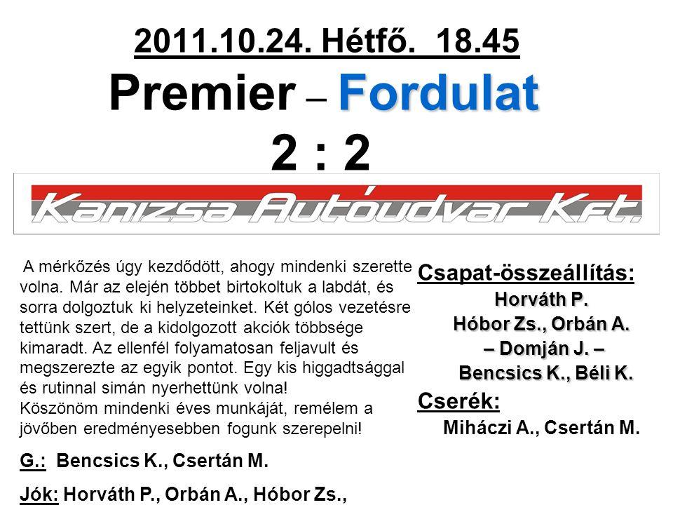 Fordulat 2011.10.24. Hétfő. 18.45 Premier – Fordulat 2 : 2 Csapat-összeállítás: Horváth P. Hóbor Zs., Orbán A. – Domján J. – – Domján J. – Bencsics K.
