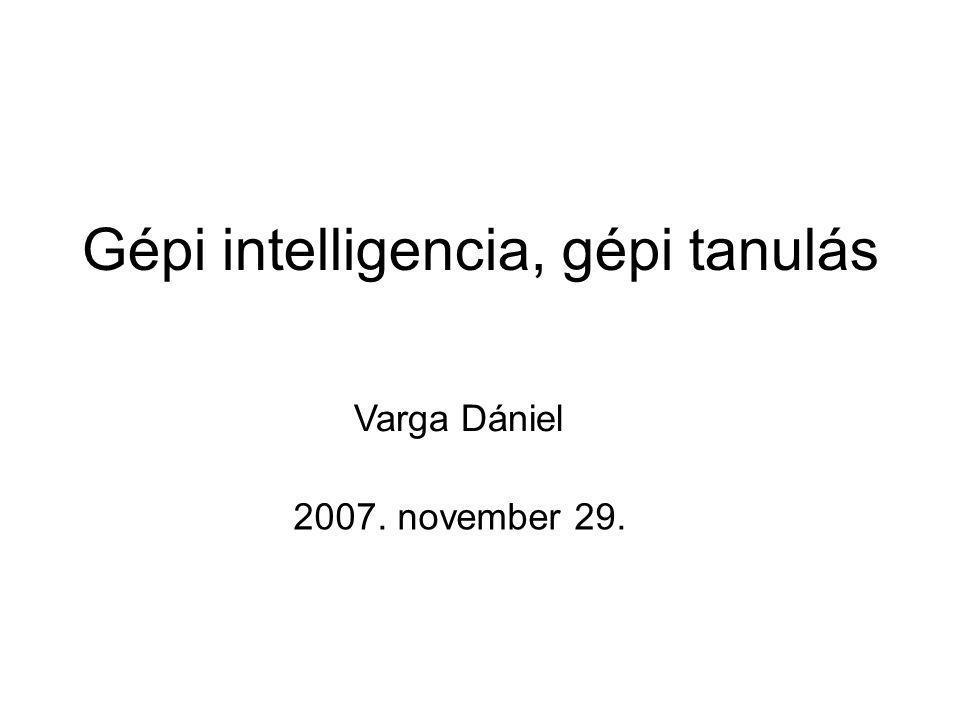 Gépi intelligencia, gépi tanulás Varga Dániel 2007. november 29.
