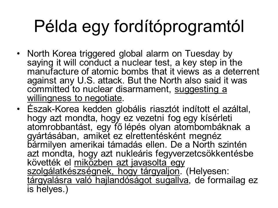 Példa egy fordítóprogramtól North Korea triggered global alarm on Tuesday by saying it will conduct a nuclear test, a key step in the manufacture of atomic bombs that it views as a deterrent against any U.S.