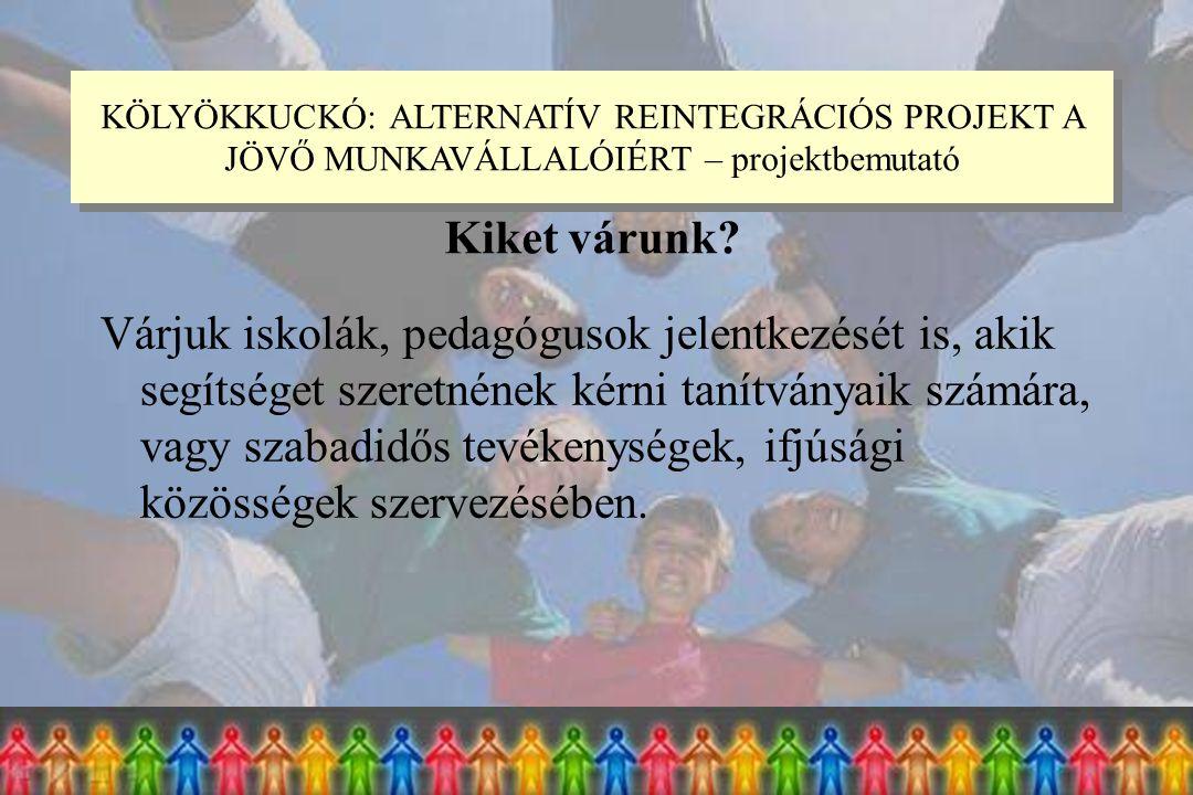 Várjuk iskolák, pedagógusok jelentkezését is, akik segítséget szeretnének kérni tanítványaik számára, vagy szabadidős tevékenységek, ifjúsági közösségek szervezésében.