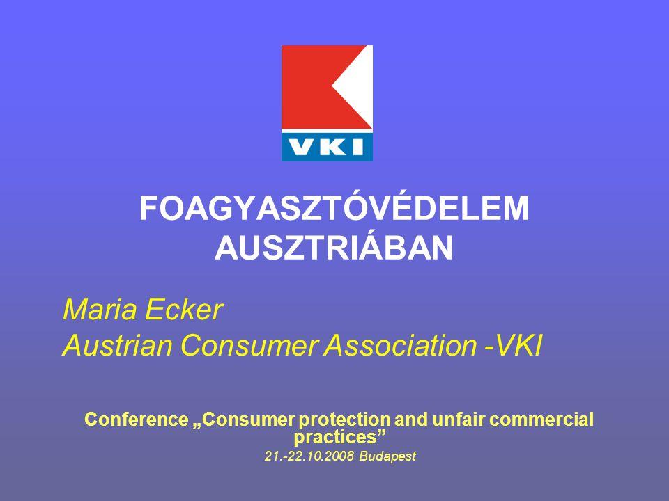 "FOAGYASZTÓVÉDELEM AUSZTRIÁBAN Conference ""Consumer protection and unfair commercial practices 21.-22.10.2008 Budapest Maria Ecker Austrian Consumer Association -VKI"