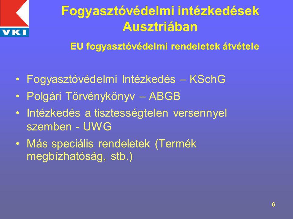 6 Fogyasztóvédelmi Intézkedés – KSchG Polgári Törvénykönyv – ABGB Intézkedés a tisztességtelen versennyel szemben - UWG Más speciális rendeletek (Termék megbízhatóság, stb.) Fogyasztóvédelmi intézkedések Ausztriában EU fogyasztóvédelmi rendeletek átvétele