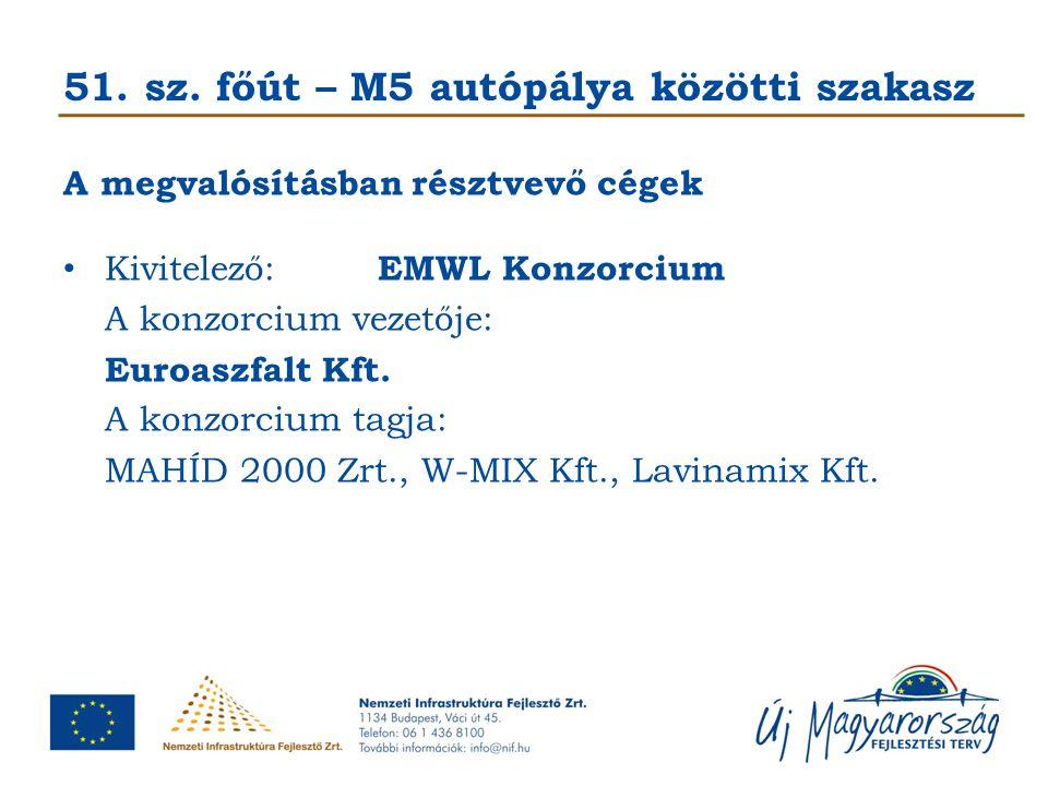 51. sz. főút – M5 autópálya közötti szakasz A megvalósításban résztvevő cégek Kivitelező: EMWL Konzorcium A konzorcium vezetője: Euroaszfalt Kft. A ko