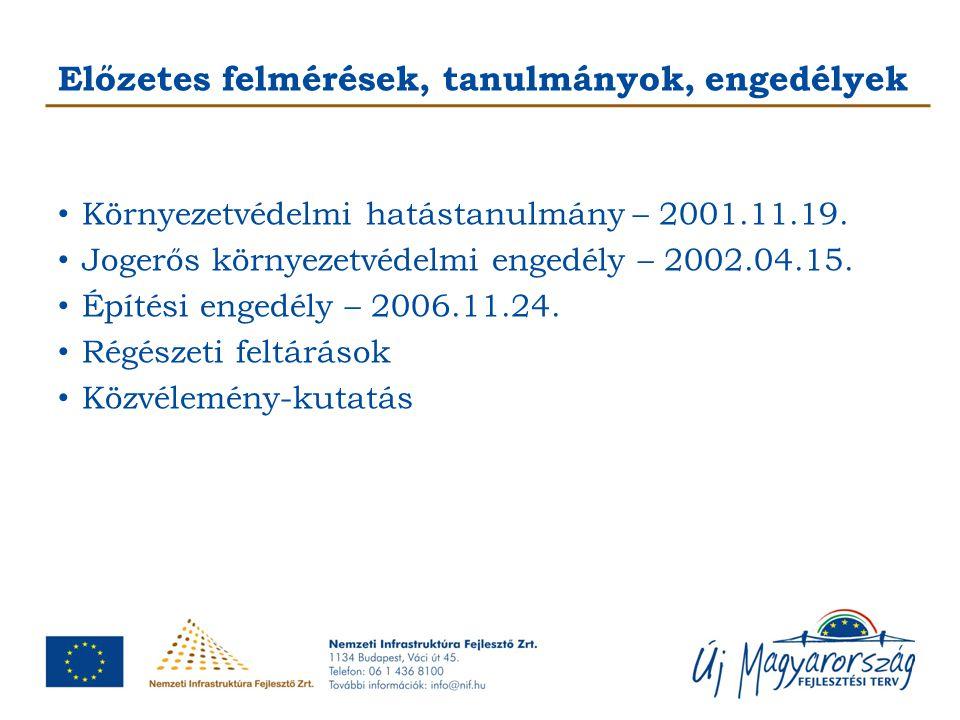 Előzetes felmérések, tanulmányok, engedélyek Környezetvédelmi hatástanulmány – 2001.11.19. Jogerős környezetvédelmi engedély – 2002.04.15. Építési eng