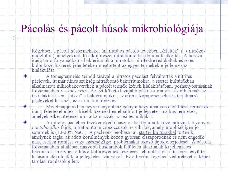 """Pácolás és pácolt húsok mikrobiológiája Régebben a pácolt hústermékeket ún. nitrátos pácoló levekben """"érlelték"""" (  nitrózó- mioglobin), amelyeknek fő"""